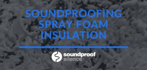 soundproofing spray foam insulation for noise reduction