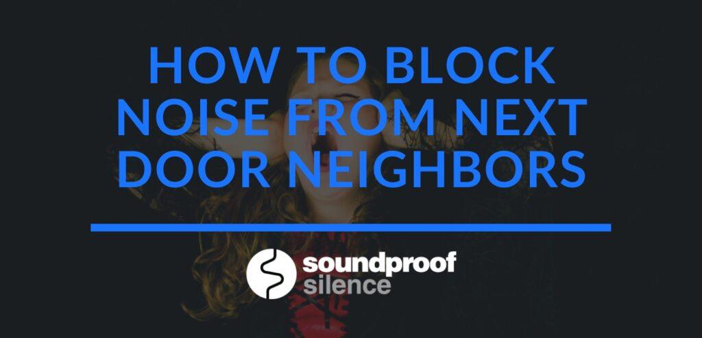 how to block noise from next door neighbors