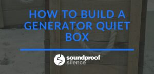 How to Build a Generator Quiet Box