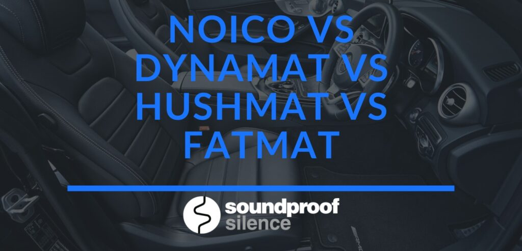 Noico vs Dynamat vs Hushmat vs Fatmat