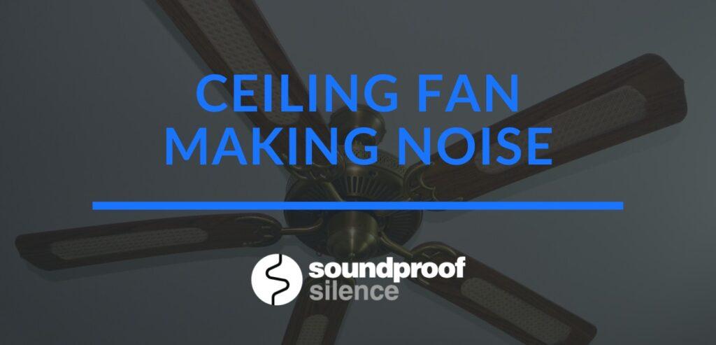ceiling fan making noise