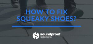 How to Fix Squeaky Shoes