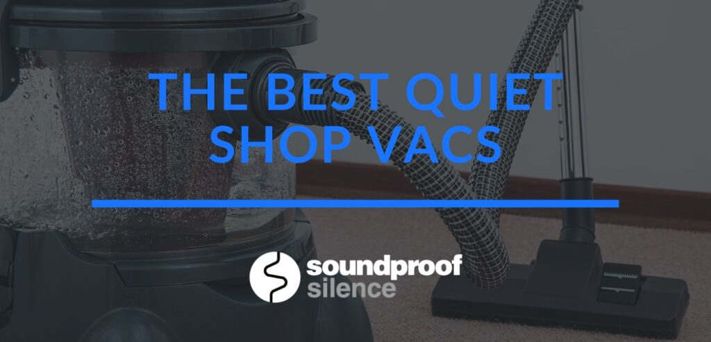The Best Quiet Shop Vacs