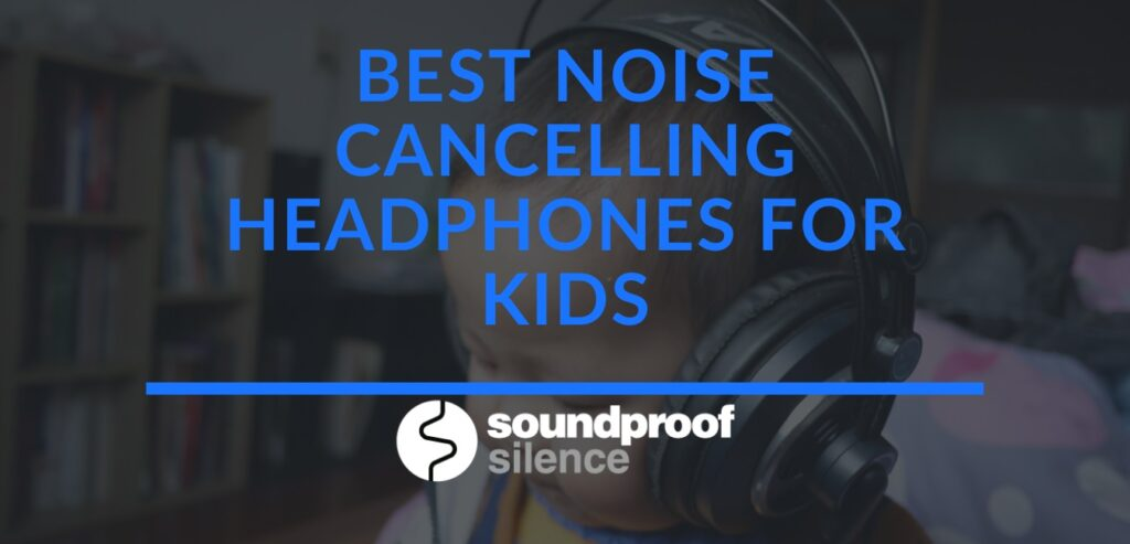 Best Noise Cancelling Headphones for Kids