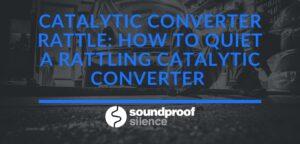 Catalytic Converter Rattle_ How to Quiet a Rattling Catalytic Converter