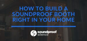 How to Build a Soundproof Booth Right in your Home