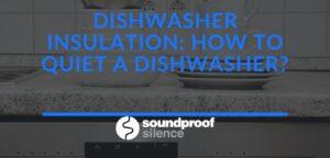 Dishwasher Insulation_ How to quiet a Dishwasher_
