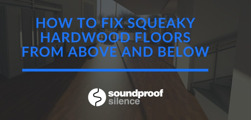 How to Fix Squeaky Hardwood Floors from Above and Below
