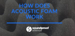 How does Acoustic Foam Work
