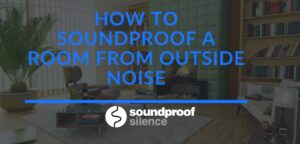 how to soundproof a room from outside noise