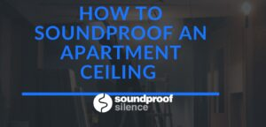 How to Soundproof an Apartment Ceiling