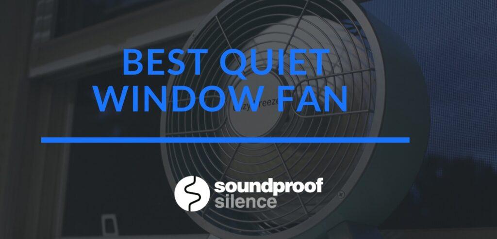 Best Quiet Window Fan Review