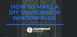 How to Make a DIY Soundproof Window Plug